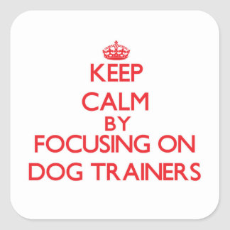 Keep Calm by focusing on Dog Trainers Sticker