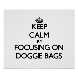 Keep Calm by focusing on Doggie Bags Print