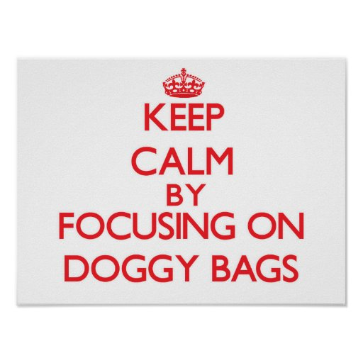 Keep Calm by focusing on Doggy Bags Print