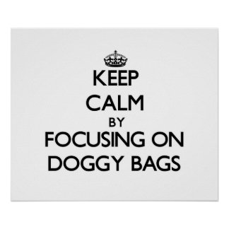 Keep Calm by focusing on Doggy Bags Posters