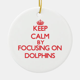 Keep Calm by focusing on Dolphins Ornament