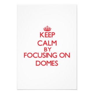 Keep Calm by focusing on Domes Invitation