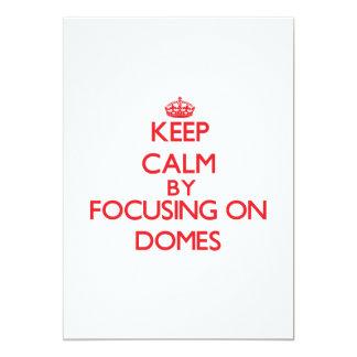 "Keep Calm by focusing on Domes 5"" X 7"" Invitation Card"