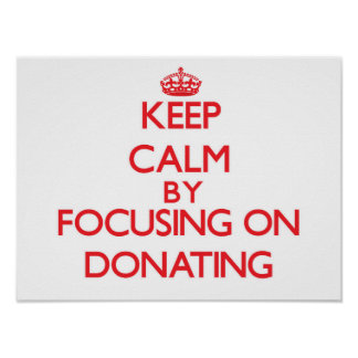 Keep Calm by focusing on Donating Posters