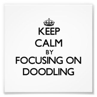 Keep Calm by focusing on Doodling Art Photo