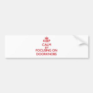 Keep Calm by focusing on Doorknobs Bumper Sticker