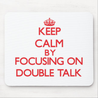 Keep Calm by focusing on Double Talk Mousepads