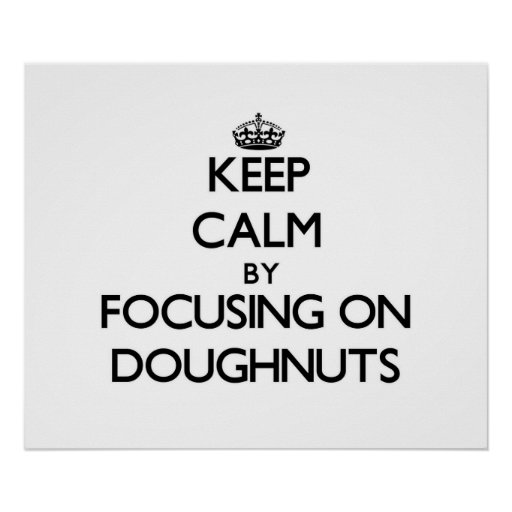 Keep Calm by focusing on Doughnuts Poster