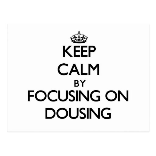 Keep Calm by focusing on Dousing Post Card