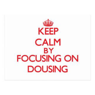Keep Calm by focusing on Dousing Postcards