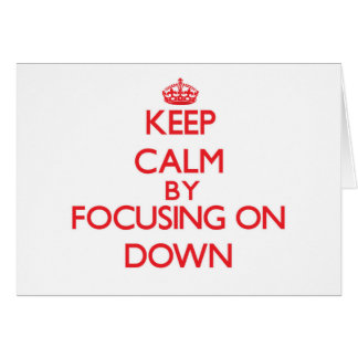 Keep Calm by focusing on Down Greeting Card