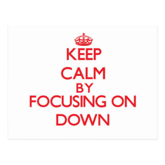 Keep Calm by focusing on Down Post Cards