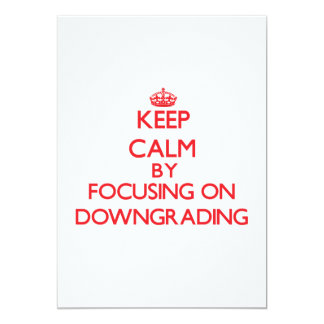 Keep Calm by focusing on Downgrading 13 Cm X 18 Cm Invitation Card