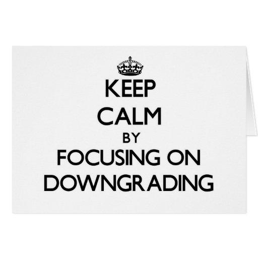 Keep Calm by focusing on Downgrading Card