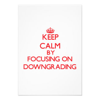 Keep Calm by focusing on Downgrading Invitations