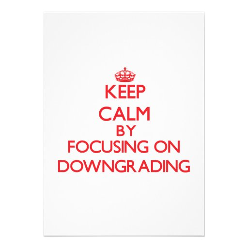 Keep Calm by focusing on Downgrading Custom Invitation