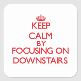 Keep Calm by focusing on Downstairs Stickers