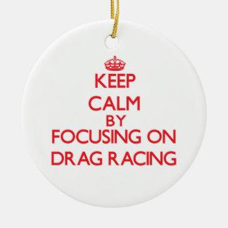 Keep Calm by focusing on Drag Racing Christmas Tree Ornament