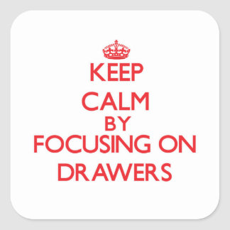 Keep Calm by focusing on Drawers Square Stickers