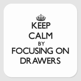 Keep Calm by focusing on Drawers Sticker