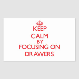 Keep Calm by focusing on Drawers Rectangle Stickers