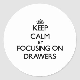 Keep Calm by focusing on Drawers Round Stickers