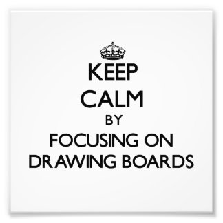 Keep Calm by focusing on Drawing Boards Art Photo