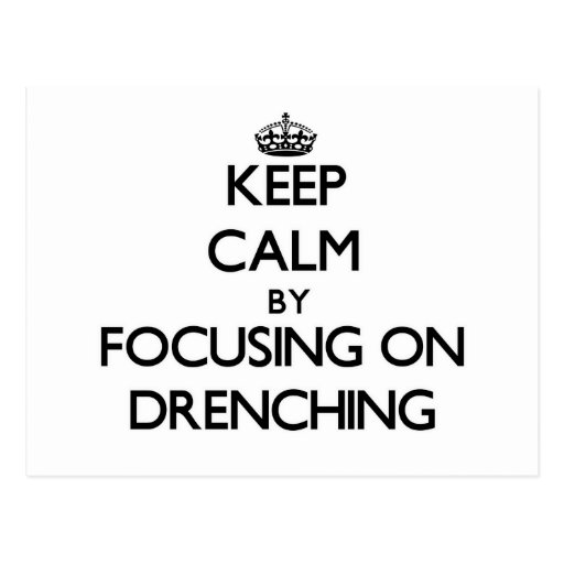 Keep Calm by focusing on Drenching Postcards