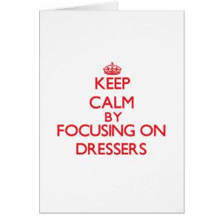 Keep Calm by focusing on Dressers Card