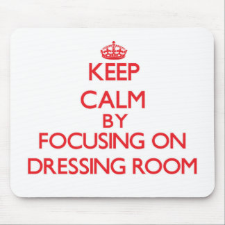 Keep Calm by focusing on Dressing Room Mouse Pads