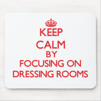 Keep Calm by focusing on Dressing Rooms Mouse Pad