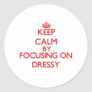 Keep Calm by focusing on Dressy Round Stickers