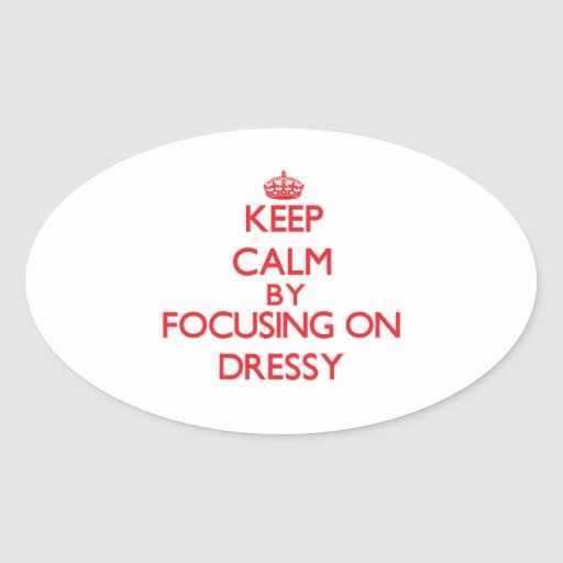Keep Calm by focusing on Dressy Oval Stickers