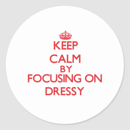 Keep Calm by focusing on Dressy Stickers
