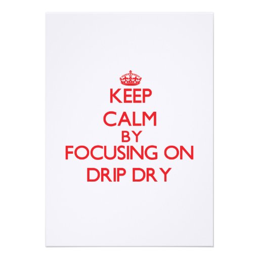 Keep Calm by focusing on Drip Dry Invite