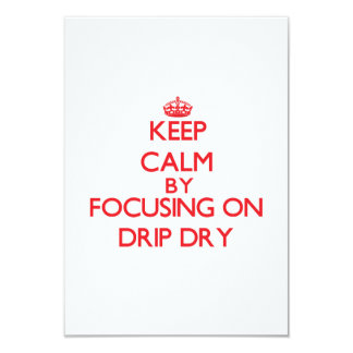 Keep Calm by focusing on Drip Dry Announcements