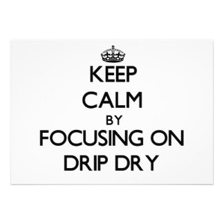 Keep Calm by focusing on Drip Dry Invitations