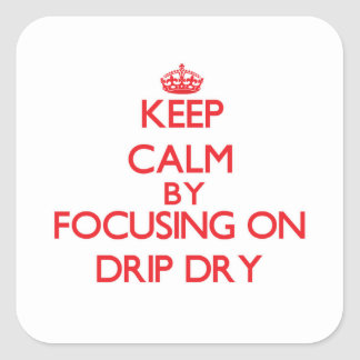 Keep Calm by focusing on Drip Dry Stickers