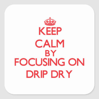 Keep Calm by focusing on Drip Dry Sticker