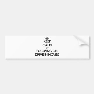 Keep Calm by focusing on Drive In Movies Car Bumper Sticker