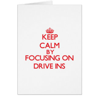 Keep Calm by focusing on Drive Ins Cards