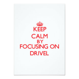 Keep Calm by focusing on Drivel 13 Cm X 18 Cm Invitation Card
