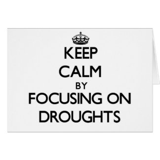 Keep Calm by focusing on Droughts Cards