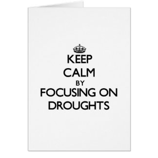 Keep Calm by focusing on Droughts Greeting Cards