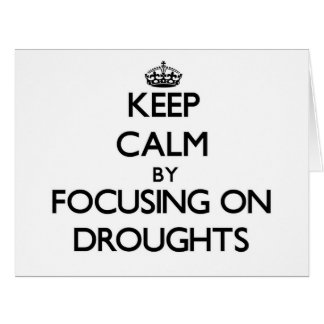 Keep Calm by focusing on Droughts Greeting Card