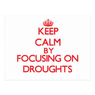 Keep Calm by focusing on Droughts Postcards