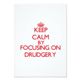 Keep Calm by focusing on Drudgery 13 Cm X 18 Cm Invitation Card