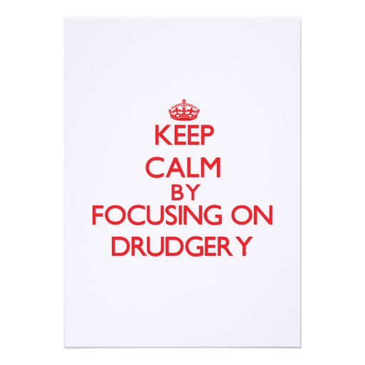 Keep Calm by focusing on Drudgery Custom Invitation