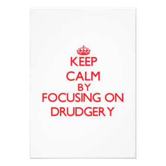 Keep Calm by focusing on Drudgery Personalized Invitation