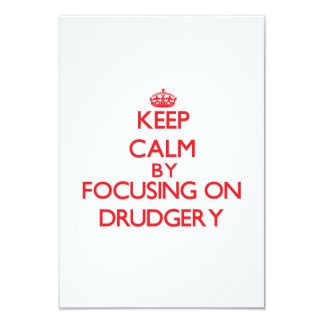 """Keep Calm by focusing on Drudgery 3.5"""" X 5"""" Invitation Card"""